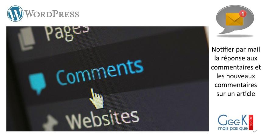 Photo of #Wordpress : Notifier par mail la réponse aux commentaires et les nouveaux commentaires sur un article