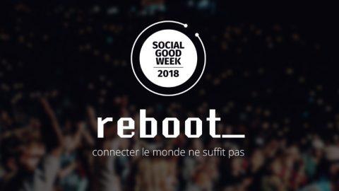 """#SocialGoodWeek 2018 : """"Connecter le monde ne suffit pas !"""" #reboot"""