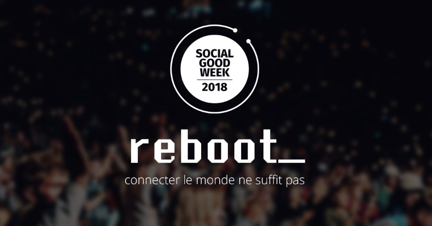"Photo of #SocialGoodWeek 2018 : ""Connecter le monde ne suffit pas !"" #reboot"