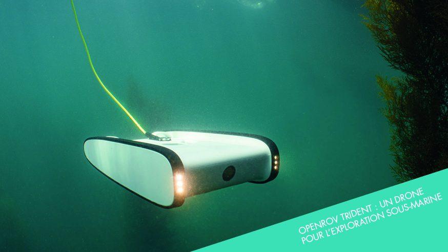 Photo of OpenROV Trident : un drone sous marin pour explorer les fonds marins