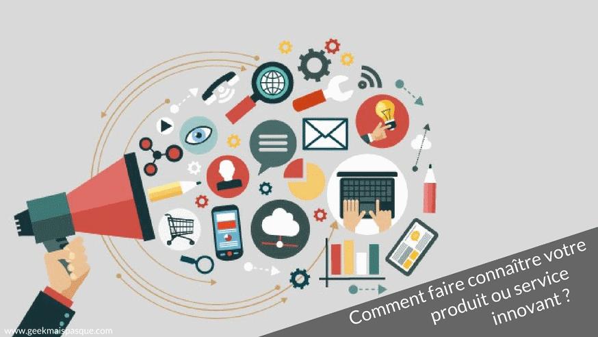 Comment faire connaître votre projet tech (produit ou service innovant) ?