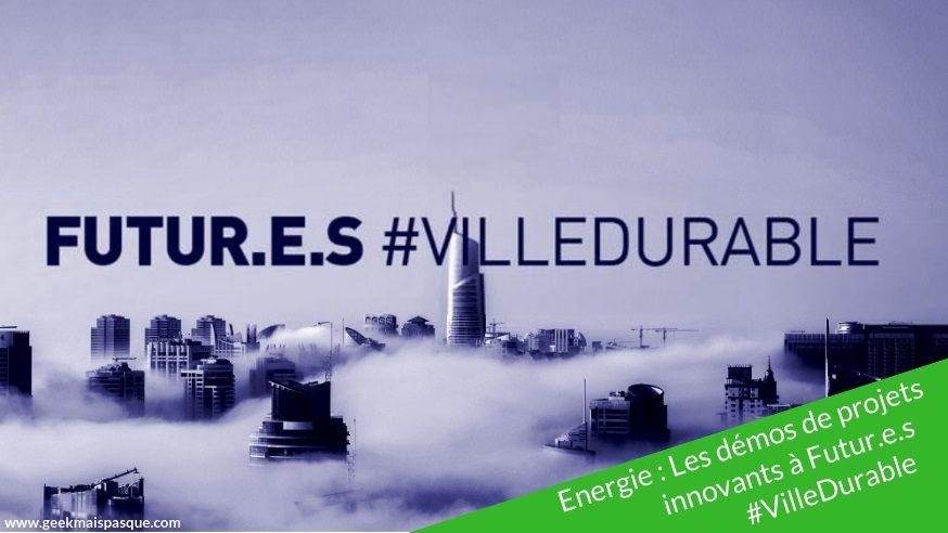 Energie : Les démos de projets innovants à Futur.e.s #VilleDurable