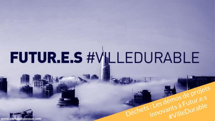 Photo of Déchets : Les démos de projets innovants à Futur.e.s #VilleDurable