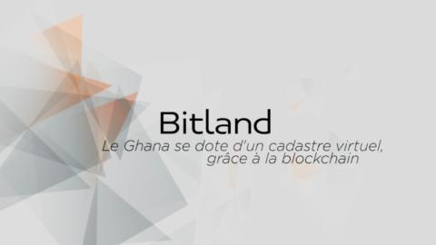 AfricaTech : BitLand sécurise les titres fonciers au Ghana grâce à la Blockchain