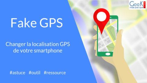 #Astuce : comment changer la localisation GPS de votre smartphone avec l'appli Fake GPS ?