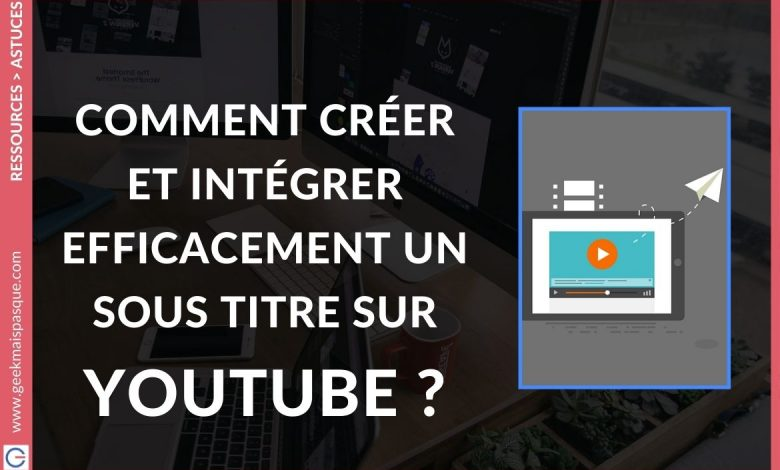 Photo of Comment créer et intégrer un sous titre sur YouTube avec synchronisation automatique du texte ?